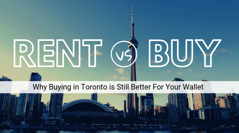 Rent vs. Buy: Why Buying In Toronto Is Still Better For Your Wallet